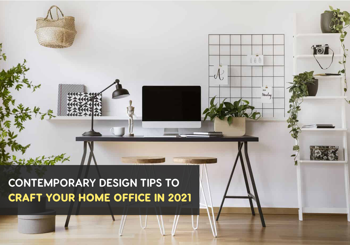 Contemporary Design Tips to craft your home office in 2021